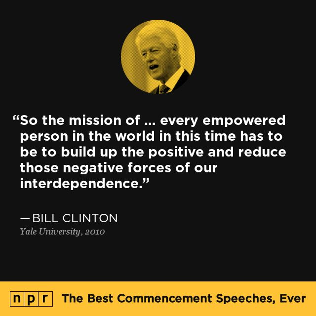 Bill Clinton, 2010. From NPR's The Best Commencement Speeches, Ever.