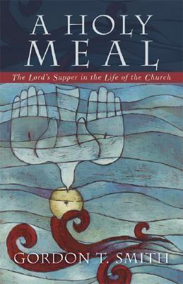 Holy Meal - Gordon T Smith