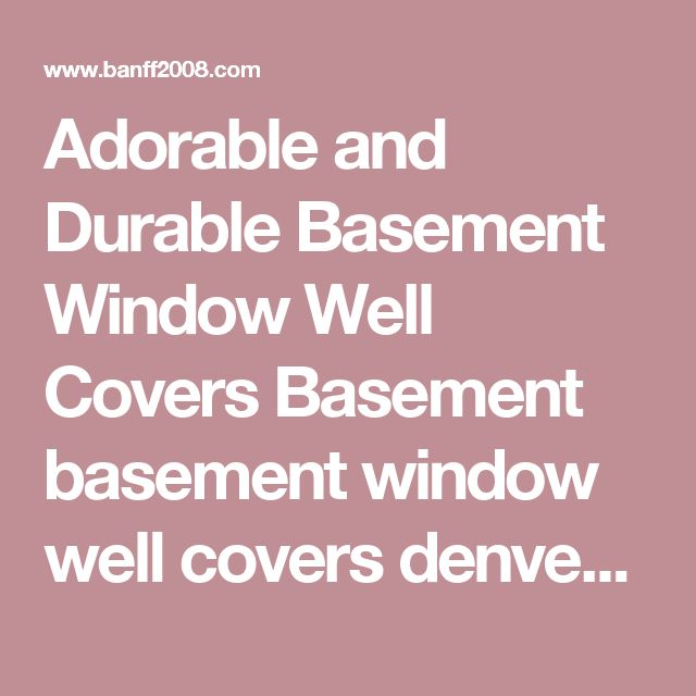 1000+ ideas about Basement Window Well Covers on Pinterest ...