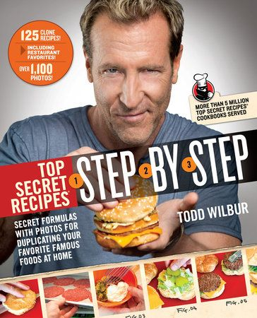 TOP SECRET RECIPES STEP-BY-STEP by Todd Wilbur -- A knockout full-color cookbook from America's Clone Recipe King