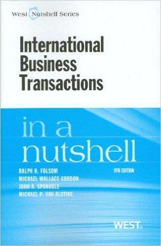 INTERNATIONAL BUSINESS TRANSACTIONS IN A NUTSHELL de Ralph H. Folsom, Michael Wallace Gordon et John A. Spanogle. This guide examines the principal subjects involved in international business and commercial transactions. It includes chapters on the negotiation of business transactions; the international sale of goods; the role of documentary sales; the use of letters of credit; technology transfers; the initiation, operation, and termination of, as well as limitations imposed... Cote : 2-25 FOL