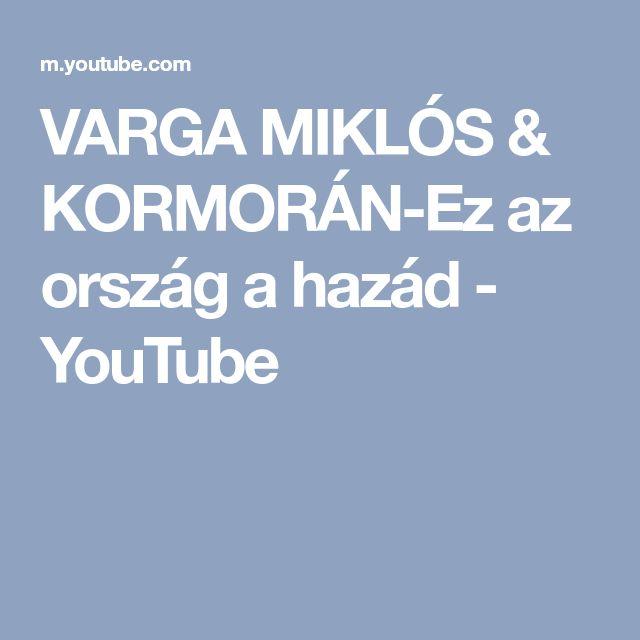 VARGA MIKLÓS & KORMORÁN-Ez az ország a hazád - YouTube