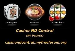 Find ALL Your Online Gaming Needs In One Place. No Deposit Bonuses, Match Bonuses, Reputable Online Casinos/Bingo/Poker/Sportsbetting. Thanks For Your Support. http://casinondcentral.myfreeforum.org/