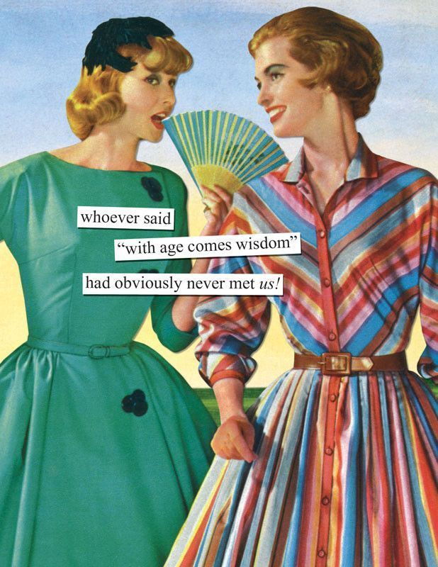 Anne Taintor Card The Best Thing About Getting Old The