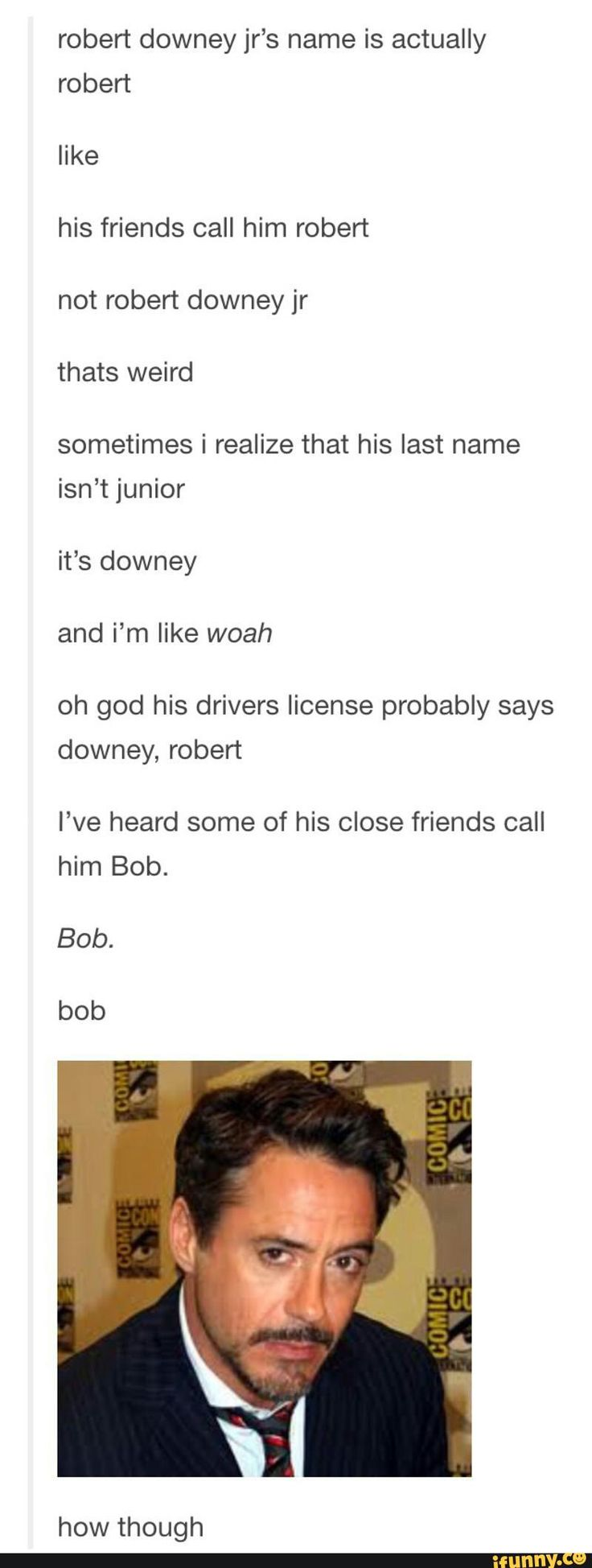Bob Downey. Just think about that for a sec. BOB. DOWNEY.