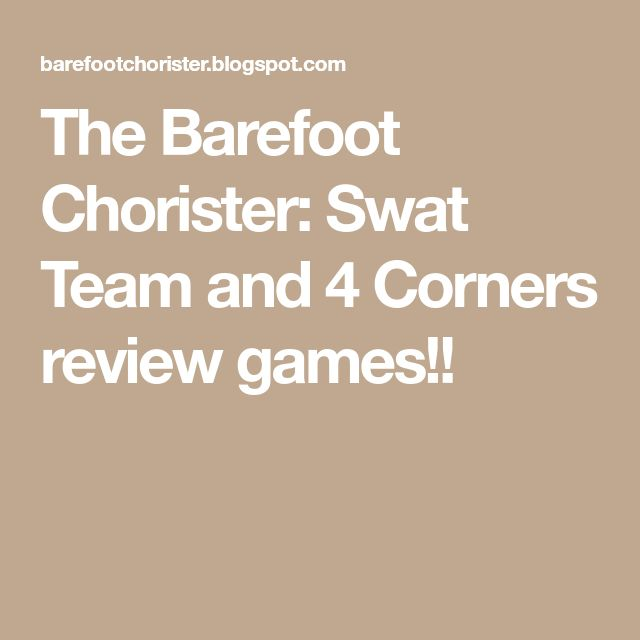 The Barefoot Chorister: Swat Team and 4 Corners review games!!