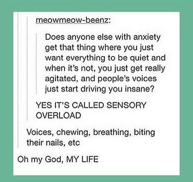 Does anyone else with anxiety get that thing where you just want everything to be quiet and when it's not, you just get really agitated and people's voices just start driving you insane? Yes it's called sensory overload.