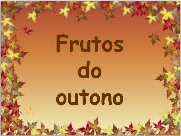 Frutos do outono                                                                                                                                                     Mais