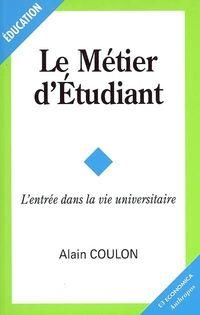 Le métier d'étudiant : l'entrée dans la vie universitaire - Alain Coulon