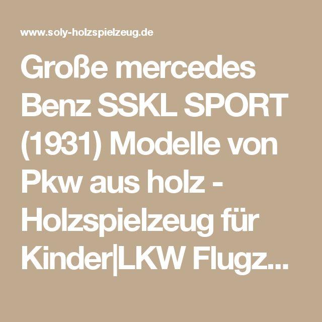 Große mercedes Benz SSKL SPORT (1931) Modelle von Pkw aus holz - Holzspielzeug für Kinder|LKW Flugzeuge Straßenbahn Bus