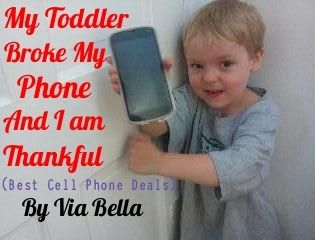 Via Bella: My Toddler Broke My Phone & I am Thankful (Best Cell Phone Deals)