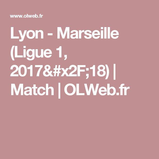 Lyon - Marseille (Ligue 1, 2017/18) | Match | OLWeb.fr