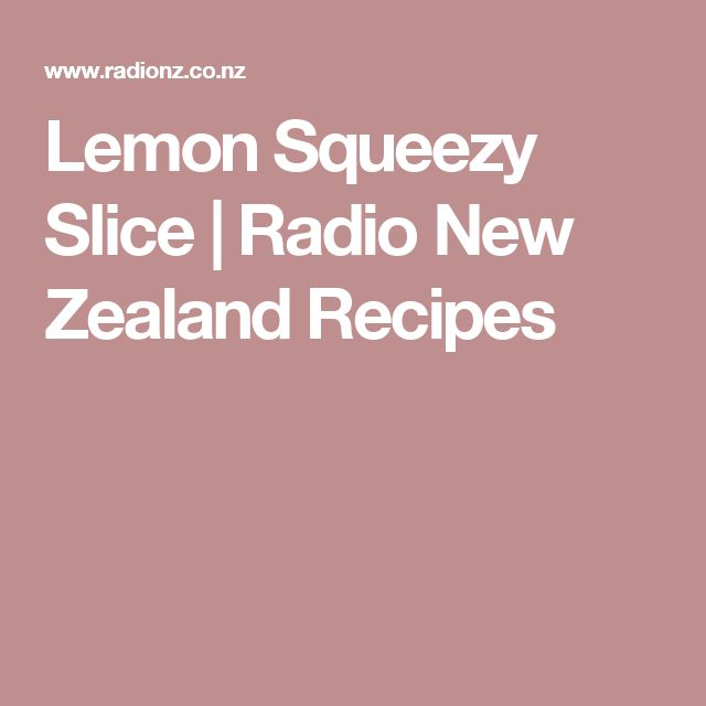 Lemon Squeezy Slice | Radio New Zealand Recipes