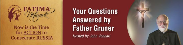 """Announcing New Daily Video Feature from The Fatima Center: """"Your Questions Answered with Father Gruner"""" http://www.fatima.org/questions.aspx"""