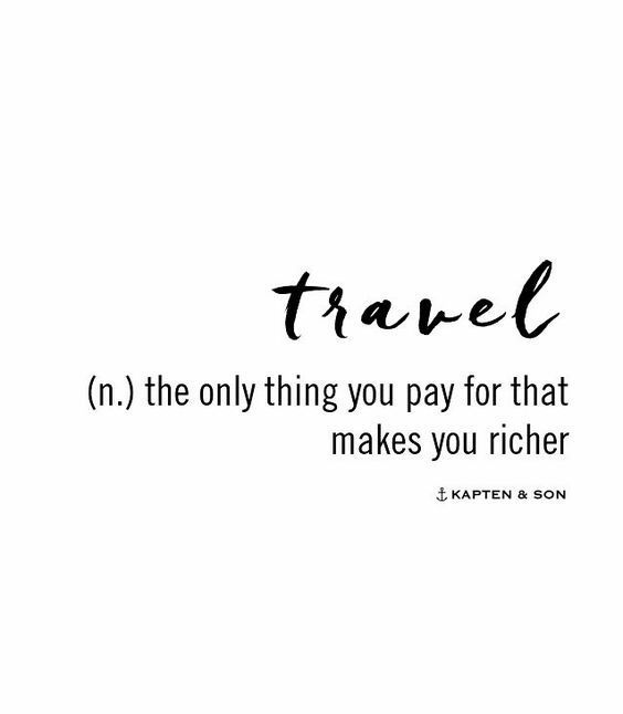 Travel is the only thing you pay for that makes you richer – travel quotes – Quotes