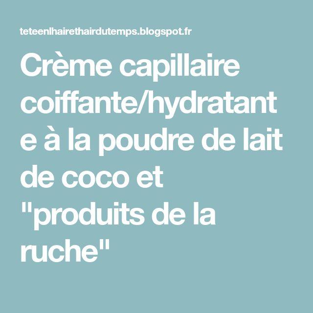 """Crème capillaire coiffante/hydratante à la poudre de lait de coco et """"produits de la ruche"""""""