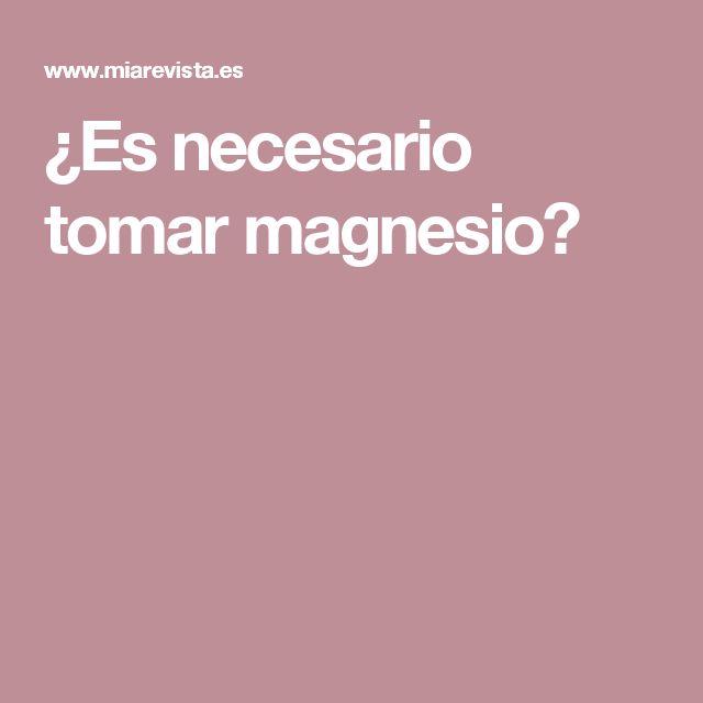 ¿Es necesario tomar magnesio?
