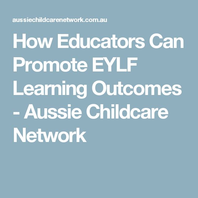 How Educators Can Promote EYLF Learning Outcomes - Aussie Childcare Network