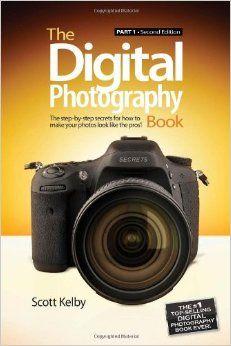 The Digital Photography Book: Part 1: Amazon.co.uk: Scott Kelby: 9780321934949: Books