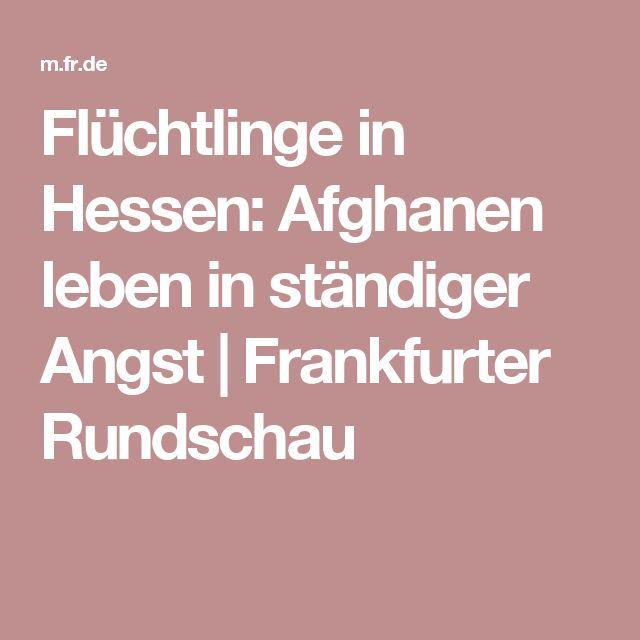 Flüchtlinge in Hessen: Afghanen leben in ständiger Angst | Frankfurter Rundschau