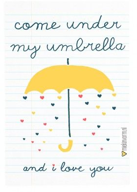 come under my umbrella and i love you