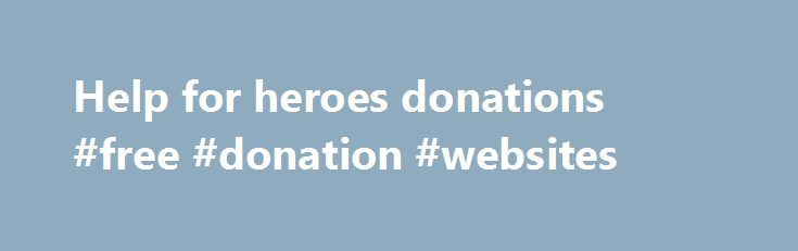 Help for heroes donations #free #donation #websites http://donate.nef2.com/help-for-heroes-donations-free-donation-websites/  #help for heroes donations # The Invicta Foundation Ways in which you can Help by Donating Other ways you can Raise Money and Help our Armed Forces Veterans and their Families. Skyline are the UK's largest organisers of charity fundraising events in the UK and Overseas. We now work with over 3,500 charities and have helped raise an astonishing 97m through our series…