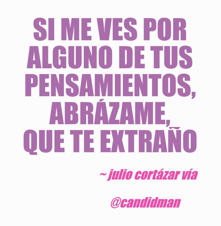 Si me ves por alguno de tus pensamientos, abrázame, que te extraño – Julio…