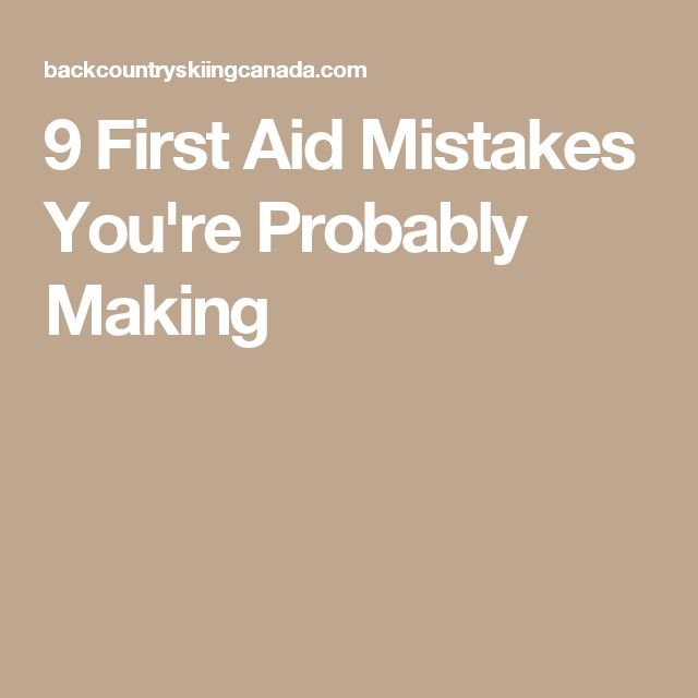 9 First Aid Mistakes You're Probably Making