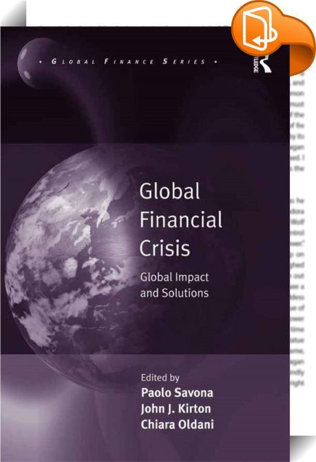 Global Financial Crisis    ::  Out of the debate over the effectiveness of the policy responses to the 2008 global financial crisis as well as over the innovativeness of global governance comes this collection by leading academics and practitioners who explore the dynamics of economic crisis and impact. Edited by Paolo Savona, John J. Kirton, and Chiara Oldani Global Financial Crisis: Global Impact and Solutions examines the nature of the recent crisis, its consequences in major region...