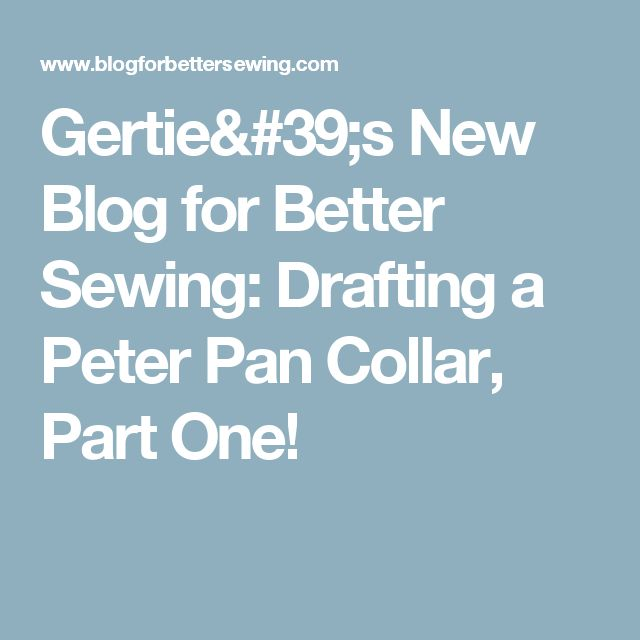 Gertie's New Blog for Better Sewing: Drafting a Peter Pan Collar, Part One!