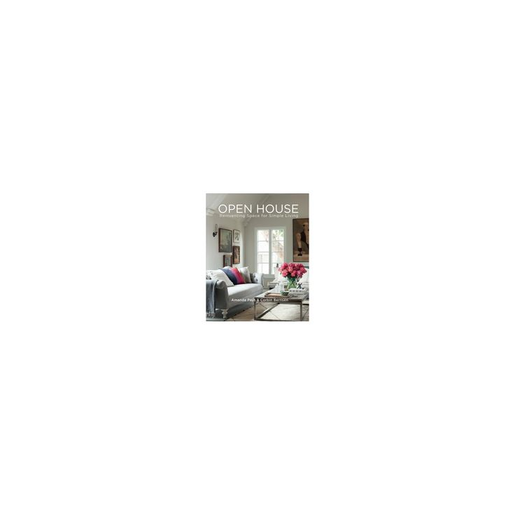 Open House : Reinventing Space for Simple Living (Hardcover) (Amanda Pays & Corbin Bernsen)