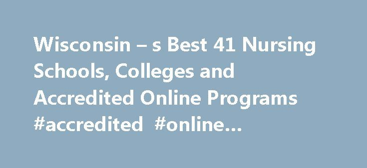 Wisconsin – s Best 41 Nursing Schools, Colleges and Accredited Online Programs #accredited #online #colleges #in #wisconsin http://kenya.nef2.com/wisconsin-s-best-41-nursing-schools-colleges-and-accredited-online-programs-accredited-online-colleges-in-wisconsin/  # Latest Why Get a Doctorate of Nursing DNP Degree? Nursing NCLEX Q-Bank by UWorld Nurse Practitioner Vs. Physician Assistant LPN LVN Nursing Requirements 25 Reasons Why To Get a Masters in Nursing 160+ Most Popular Nursing Job…