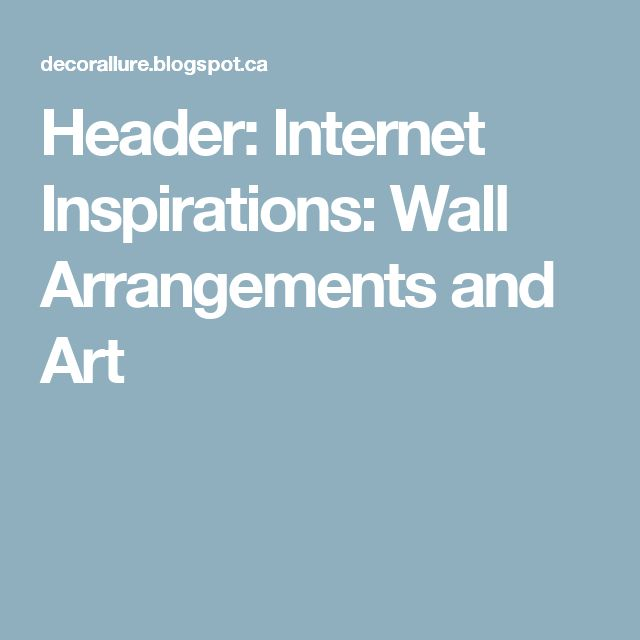 Header: Internet Inspirations: Wall Arrangements and Art