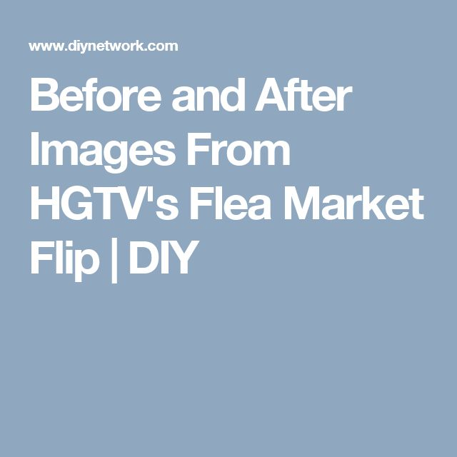 Before and After Images From HGTV's Flea Market Flip   DIY