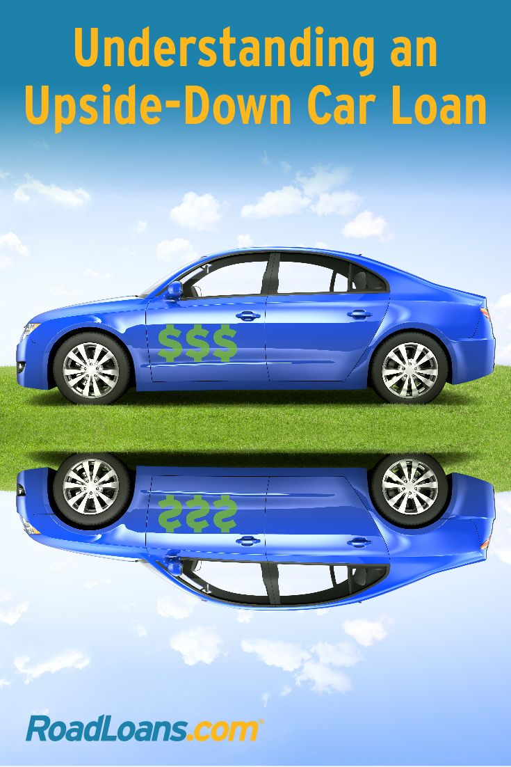 How To Get Out Of An Upside Down Car Loan Car Loans Refinance