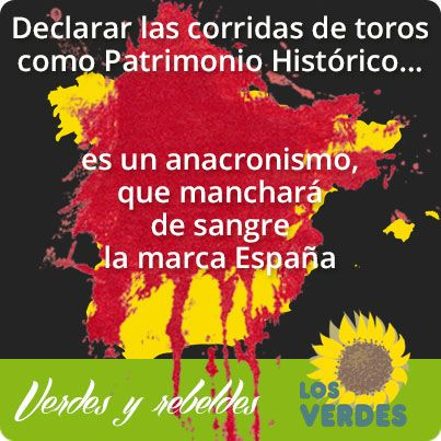Los Verdes consideran un anacronismo, que manchará de sangre la marca España, declarar las corridas de toros como Patrimonio Histórico