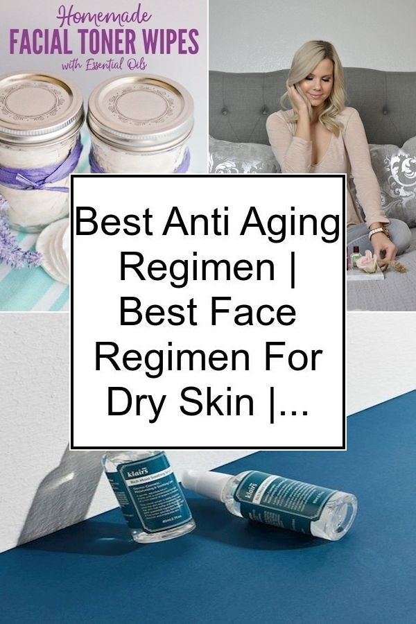 Best Anti Aging Regimen Best Face Regimen For Dry Skin Skincare For 27 Year Old Woman In 2020 Skin Care Wrinkles Best Face Products Face Regimen