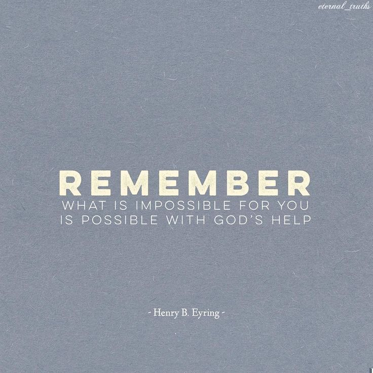 """Remember, and have no fear. What is impossible for you is possible with God's help."" From #PresEyring's http://pinterest.com/pin/24066179228827489 inspiring #LDSconf http://facebook.com/223271487682878 message http://lds.org/general-conference/2007/10/god-helps-the-faithful-priesthood-holder #ShareGoodness"