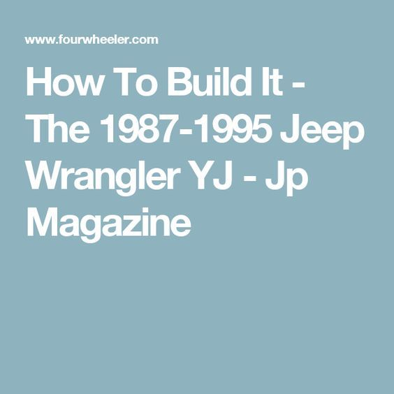 How To Build It - The 1987-1995 Jeep Wrangler YJ - Jp Magazine