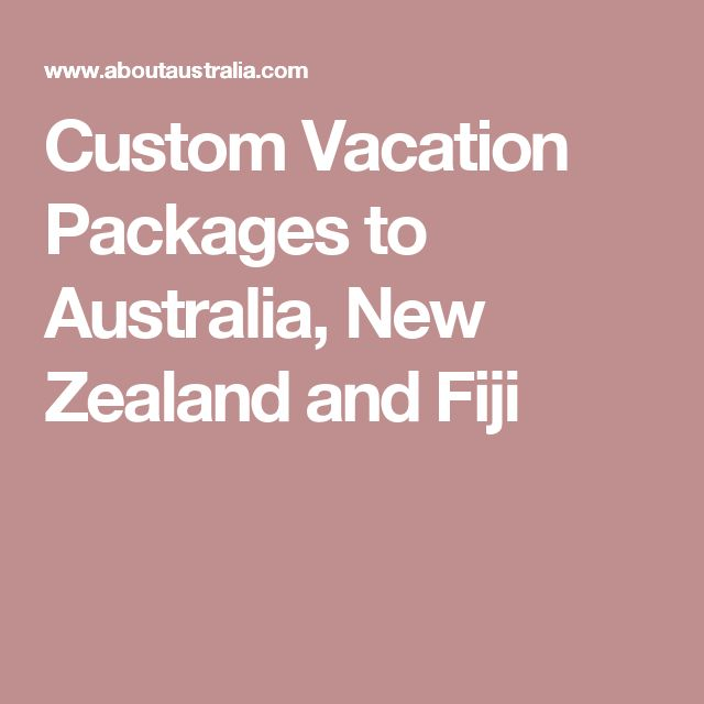 Custom Vacation Packages to Australia, New Zealand and Fiji