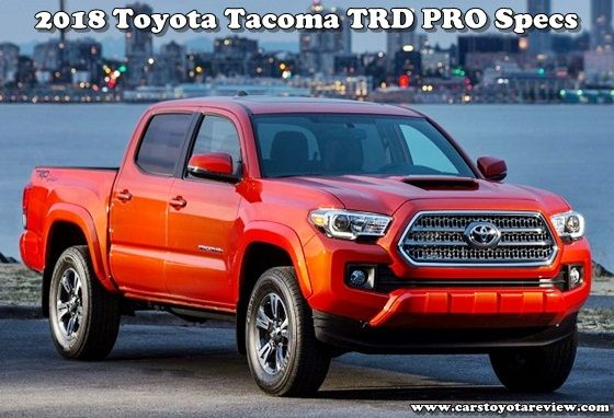 2018 Toyota Tacoma - What is new for 2018?  2018 Toyota Tacoma TRD PRO Specs  - It's been over a long time since motortrend.com procla...