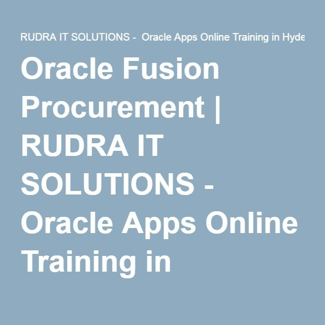Oracle Fusion Procurement | RUDRA IT SOLUTIONS - Oracle Apps Online Training in Hyderabad,India, USA, UK, Australia, New Zealand,…