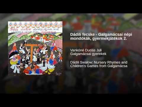 Dádili fecske - Galgamácsai népi mondókák, gyermekjátékok 2.