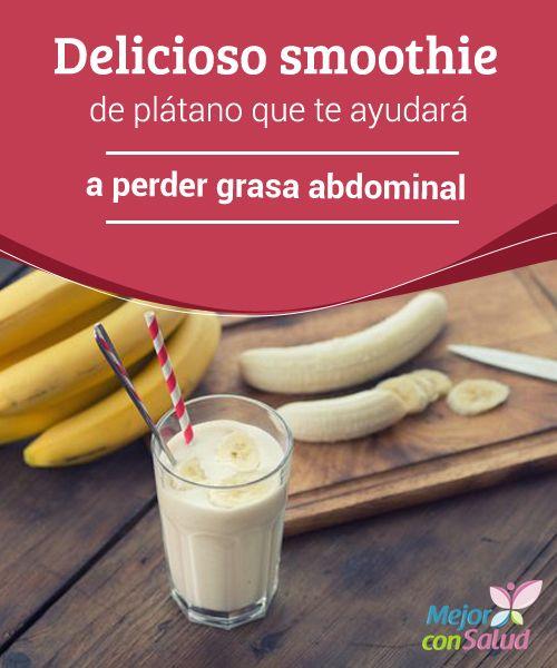 Delicioso smoothie de plátano que te ayudará a perder grasa abdominal  La acumulación de grasa abdominal ha sido desde siempre uno de los mayores impedimentos para lograr una figura moldeada y esbelta.