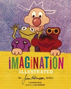 Imagination Illustrated    The Jim Henson Journal    By Karen Falk • Foreword by Lisa Henson #GiveBooks @Chronicle Books