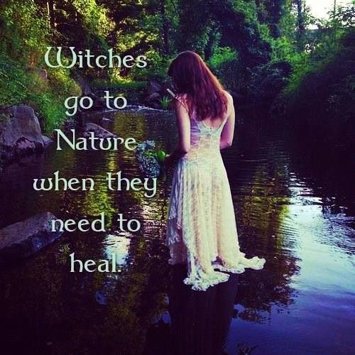 Witches go to nature when they need to heal.