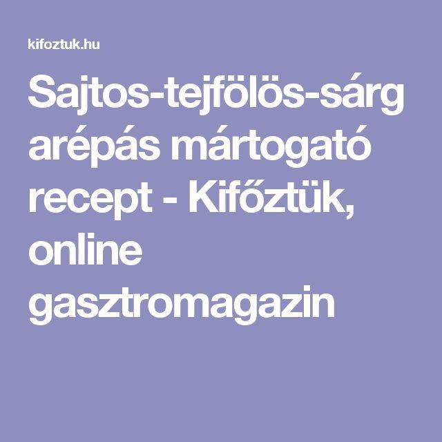 Sajtos-tejfölös-sárgarépás mártogató recept - Kifőztük, online gasztromagazin