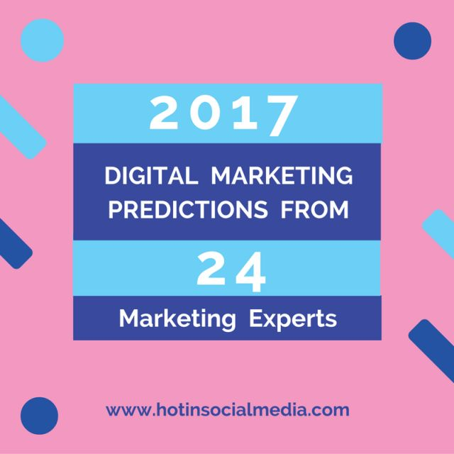 2017 Digital Marketing Predictions From 24 Marketing Experts