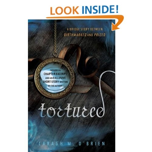 Tortured: A bridge story between Birthmarked and Prized: Caragh M. O'Brien: Amazon.com: Kindle Store