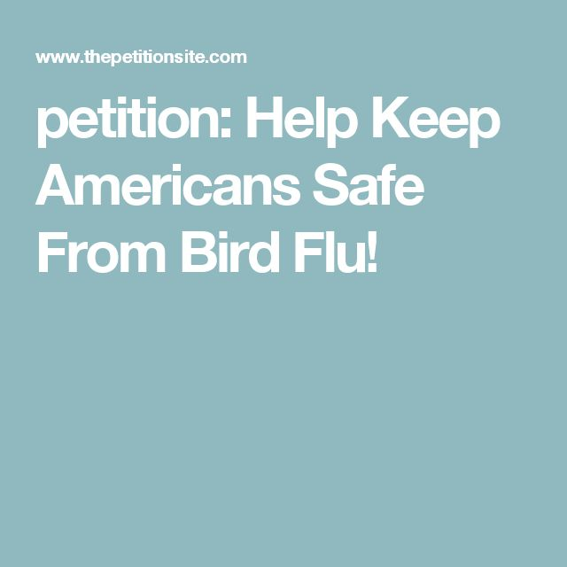 petition: Help Keep Americans Safe From Bird Flu!